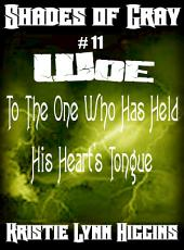 #11 Shades of Gray: Woe To The One Who Has Held His Heart's Tongue