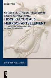 Hochkultur als Herrschaftselement: Italienischer und deutscher Adel im langen 19. Jahrhundert