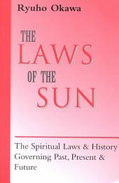 The Laws of the Sun: The Spiritual Laws & History Governing Past, Present & Future