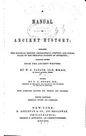 A Manual of Ancient History: Containing the Political History, Geographical Position, and Social State of the Principal Nations of Antiquity