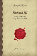 Richard III: The Life and Death of King Richard the Third