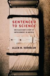 Sentenced to Science: One Black Man's Story of Imprisonment in America