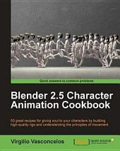Blender 2.5 Character Animation Cookbook: 50 Great Recipes for Giving Soul to Your Characters by Building High-quality Rigs and Understanding the Principles of Movement