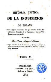 Historia crítica de la inquisición de España, 5: obra original conforme á lo que resulta de los Archivos del Consejo de la Suprema, y de los Tribunales de provincia