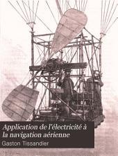 Application de l'électricité à la navigation aérienne: l'aérostat électrique à hélice de mm. Albert et Gaston Tissandier ... Note présentée à la Société d'encouragement le 11 janvier 1884 ...