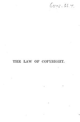 The Law of Copyright  in Works of Literature and Art  Including that of the Drama  Music  Engraving  Sculpture  Painting  Photography     Together with International and Foreign Copyright  with the Statutes Relating Thereto  and References to the English and American Decisions
