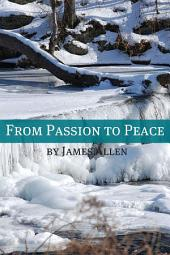 From Passion to Peace (Annotated with Biography about James Allen)