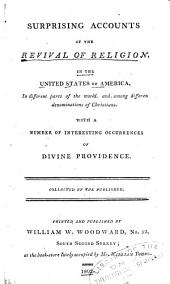 Surprising accounts of the revival of religion: in the United States of America, in different parts of the world, and among differen[t] denominations of Christians : with a number of interesting occurrences of divine Providence