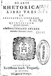 De arte rhetorica libri tres: ex Aristotele, Cicerone & Quintiliano praecipue deprompti
