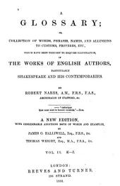 A Glossary: Or, Collection of Words, Phrases, Names, and Allusions to Customs, Proverbs, Etc., which Have Been Thought to Require Illustration, in the Works of English Authors, Particularly Shakespeare, and His Contemporaries, Volume 2