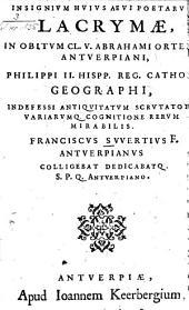 Insignivm Hvivs Aevi Poetarvm Lacrymae, in Obitvm Cl. V. Abrahami Oertel Antverpiani ... Geographi . Antiqvitatvm Scrvtatoris ...