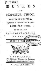 Oeuvres de Monsieur Tissot: contenant l'avis au peuple sur sa santé, Volume2