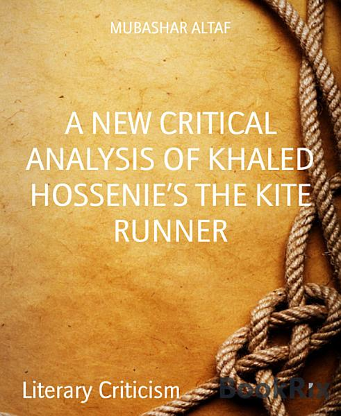 Download A NEW CRITICAL ANALYSIS OF KHALED HOSSENIE S THE KITE RUNNER Book