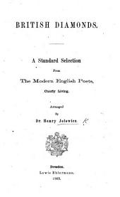 British Diamonds. A standard selection from the modern English Poets, chiefly living. Arranged by Dr H. J.