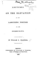 Lectures On The Elevation Of The Labouring Portion Of The Community Book PDF