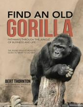 Find an Old Gorilla: Pathways Through the Jungle of Business and Life