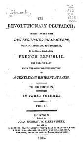 The Revolutionary Plutarch: Exhibiting the Most Distinguished Characters, Literary, Military and Political, in the Recent Annals of the French Republic, Volume 2