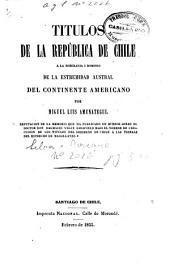 Títulos de la república de Chile a la soberanía i dominio de la estremidad austral del continente americano, refutacion de la memoria que ha publ. D. Velez Sarsfield bajo el nombre de 'Discusion de los títulos del gobierno de Chile a los tierras del estrecho de Magallanes'.