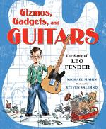 Gizmos, Gadgets, and Guitars: The Story of Leo Fender