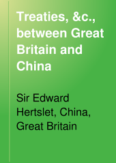 Treaties, &c., Between Great Britain and China: And Between China and Foreign Powers; Orders in Council, Rules, Regulations, Acts of Parliament, Decrees, and Notifications Affecting British Interests in China, in Force on the 1st January, 1896, Volume 2