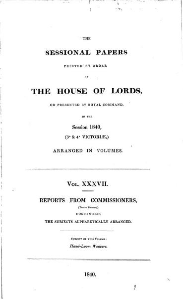 THE SESSIONAL PAPERS OF THE HOUSE OF LORDS  IN THE SESSION 1840   3   4 VICTORIAE  ARRANGED IN VOLUMES VOL  XXXVIL