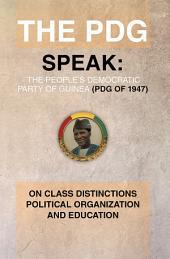 The PDG (of 1947) (Parti Democratique de Guinea) Speak: On Class Distinctions Political Organization And Education