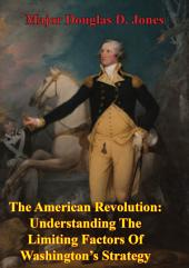The American Revolution: Understanding The Limiting Factors Of Washington's Strategy