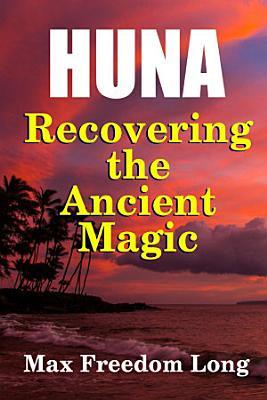 Huna  Recovering the Ancient Magic