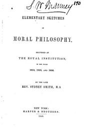 Elementary Sketches of Moral Philosophy: Delivered at the Royal Institution, in the Years 1804, 1805, and 1806