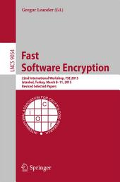 Fast Software Encryption: 22nd International Workshop, FSE 2015, Istanbul, Turkey, March 8-11, 2015, Revised Selected Papers