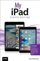 My iPad (Covers iOS 9 for iPad Pro, all models of iPad Air and iPad mini, iPad 3rd/4th generation, and iPad 2): Edition 8