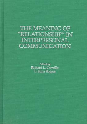 The Meaning of  relationship  in Interpersonal Communication PDF
