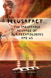 ILLUSAFACT...THE INEVITABLE ADVANCE OF OUR TECHNOLOGIES AND US