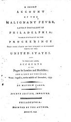 A Short Account Of The Malignant Fever Lately Prevalent In Philadelphia To Which Are Added Accounts Of The Plague In London And Marseilles And A List Of The Dead From August 1 To The Middle Of December 1793 Fourth Edition Improved Book PDF