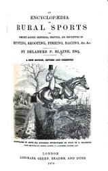 An Encyclop  dia of Rural Sports  or  a Complete account  historical  practical  and descriptive  of hunting  shooting  fishing  racing  and other field sports and athletic amusements of the present day     Illustrated      by R  Branston  etc PDF