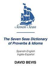 The Seven Seas Dictionary of Proverbs & Idioms: Spanish-English Inglés-Español