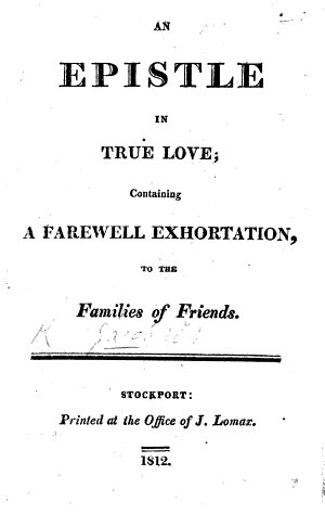 Begin  An epistle in true love  containing a farewell exhortation to Friends  Families  etc