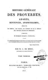 Histoire générale des proverbes, adages des peuples anciens et modernes, sentences, apophthegmes: Volume1