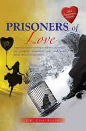 Prisoners of Love: A guide for anyone wanting to cultivate, maintain