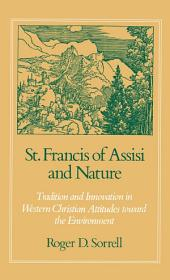 St. Francis of Assisi and Nature: Tradition and Innovation in Western Christian Attitudes toward the Environment