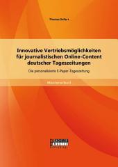 Innovative Vertriebsmöglichkeiten für journalistischen Online-Content deutscher Tageszeitungen: Die personalisierte E-Paper-Tageszeitung