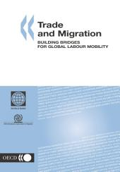 Trade and Migration Building Bridges for Global Labour Mobility: Building Bridges for Global Labour Mobility