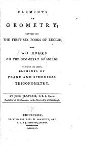 Elements of Geometry;: Containing the First Six Books of Euclid, with Two Books on the Geometry of Solids. To which are Added, Elements of Plane and Spherical Trigonometry
