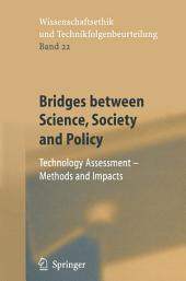 Bridges between Science, Society and Policy: Technology Assessment - Methods and Impacts
