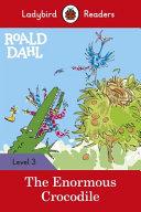 Roald Dahl  the Enormous Crocodile   Ladybird Readers Level 3