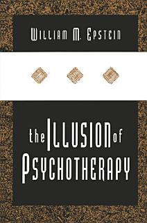 The Illusion of Psychotherapy Book