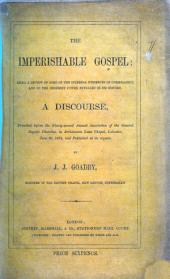The Imperishable Gospel. ... A Discourse [on 1 Peter I. 24, 25], Etc