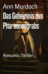 Das Geheimnis des Pharaonengrabs: Romantic Thriller