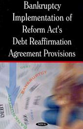 Bankruptcy Implementation of Reform Act's Debt Reaffirmation Agreement Provisions