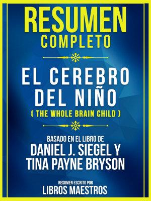 Resumen Completo  El Cerebro Del Ni  o  The Whole Brain Child  PDF